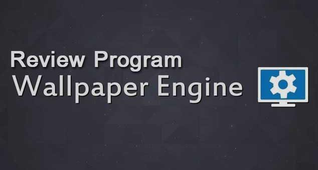 รีวิวโปรแกรม Wallpaper Engine ภาพเคลื่อนไหว
